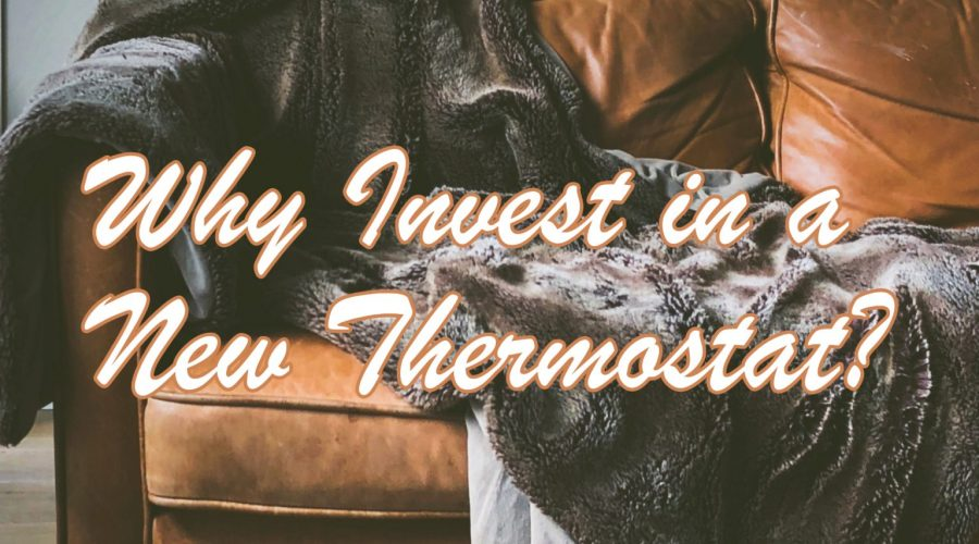 Why Invest in a New Thermostat?